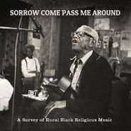 Various Artists, Sorrow Come Pass Me Around: A Survey Of Rural Black Religious Music (LP)