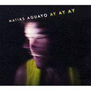 Matias Aguayo, Ay Ay Ay (CD)