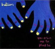 Bullion, You Drive Me To Plastic (CD)
