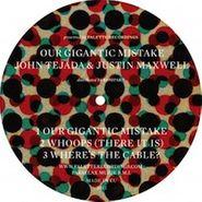 "John Tejada & Justin Maxwell, Our Gigantic Mistake (12"")"