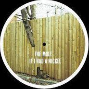 """The Mole, If I Had A Nickel (12"""")"""