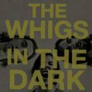 The Whigs, In The Dark (LP)