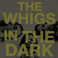 The Whigs, In The Dark (CD)