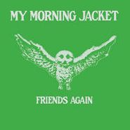 """My Morning Jacket, Friends Again (7"""")"""