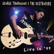 George Thorogood & The Destroyers, Live In '99 (CD)