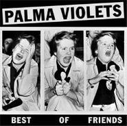 Palma Violets, Best Of Friends / Last Of The Summer Wine