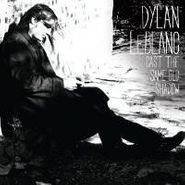Dylan LeBlanc, Cast The Same Old Shadow (LP)