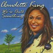 Claudette King, We're Onto Something (CD)