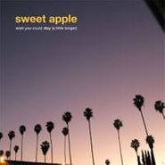 Sweet Apple, Wish You Could Stay (A Little Longer)