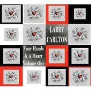 Larry Carlton, Four Hands & A Heart, Vol. 1 (CD)