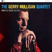 Gerry Mulligan Quartet, What Is There To Say? (CD)