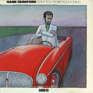 Hank Crawford, Don't You Worry 'bout A Thing (CD)