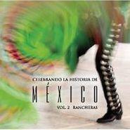 Various Artists, Celebrando La Historia De Mexico Vol. 2: Rancheras (CD)