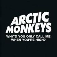 "Arctic Monkeys, Why'd You Only Call Me When You're High (7"")"