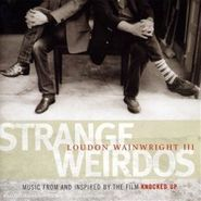 Loudon Wainwright III, Strange Weirdos: Music from and Inspired by the Film Knocked Up (CD)