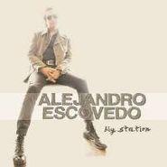 Alejandro Escovedo, Big Station (CD)
