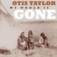 Otis Taylor, My World Is Gone