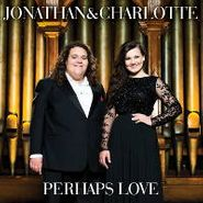 Jonathan & Charlotte, Perhaps Love (CD)