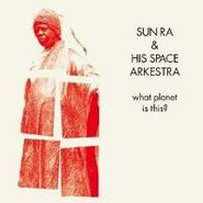 Sun Ra And His Space Arkestra, What Planet Is This? (LP)
