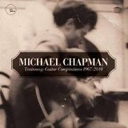 Michael Chapman, Trainsong: Guitar Compositions 1967-2010 (CD)