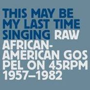 Various Artists, This May Be My Last Time Singi (CD)