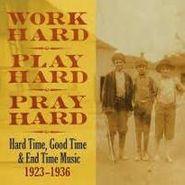 Various Artists, Work Hard, Play Hard, Pray Hard: Hard Time, Good Time & End Time Music 1923-1936 (LP)