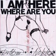 Peter Brötzmann, I Am Here Where Are You (CD)