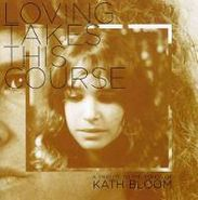 Kath Bloom, Loving Takes This Course, A Tribute To Kath Bloom