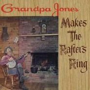 Grandpa Jones, Makes The Rafters Ring/Yodelin (CD)
