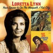 Loretta Lynn, Your Squaw Is On The Warpath / Fist City [Bonus Tracks] (CD)
