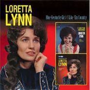 Loretta Lynn, Blue Kentucky Girl / I Like 'Em Country (CD)