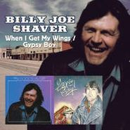 Billy Joe Shaver, When I Get My Wings / Gypsy Boy (CD)