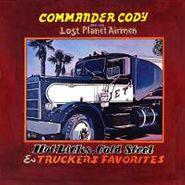 Commander Cody & His Lost Planet Airmen, Hot Licks, Cold Steel & Truckers Favorites (CD)