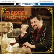 JD Bender, JD Bender Sings Songs Of Good Behavior And Other Bar Room Lies [Home Grown] (CD)