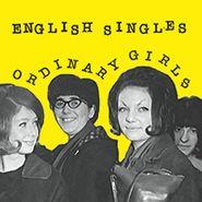 "English Singles, Ordinary Girls (7"")"