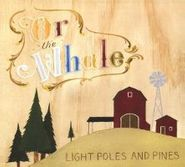 Or, The Whale, Light Poles and Pines [Home Grown] (CD)