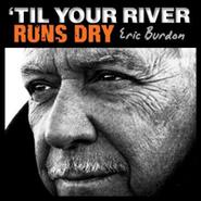 eric burdon till your river runs dry