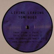 """Tom Bugs, Living Leaving (12"""")"""