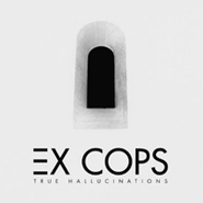 Ex Cops, True Hallucinations (CD)