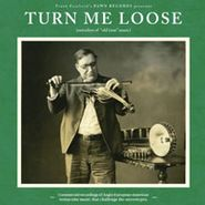 "Various Artists, Turn Me Loose: Outsiders Of ""Old-Time"" Music (CD)"
