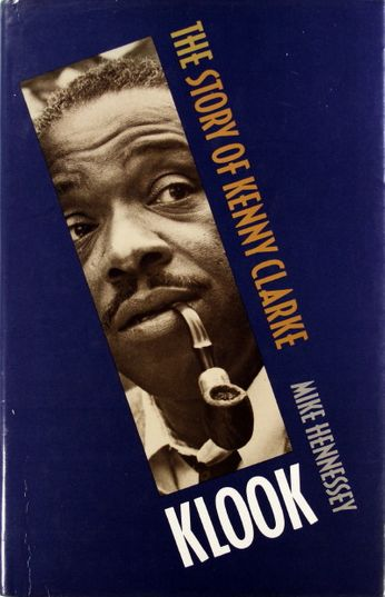 Kenny Clarke / Mike Hennessey - Klook: The Story of Kenny Clarke (Book)