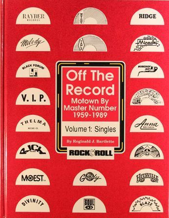 Reginald J. Bartlette - Off the Record - Motown by Master Number, 1959-1989:  Vol. 1: Singles (Book)