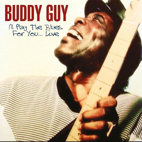 The Blues Is Alive And Well Buddy Guy: I'll Play The Blues For You...Live (CD