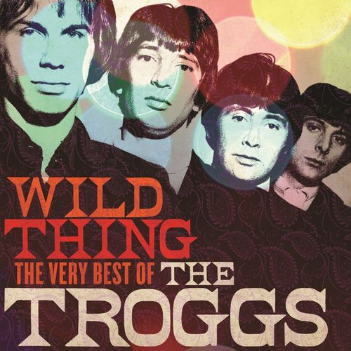 The Troggs Wild Thing The Very Best Of The Troggs Cd