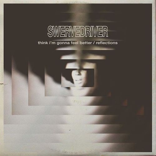 Swervedriver Think I M Gonna Feel Better Reflections