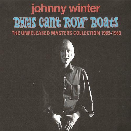 Johnny Winter Byrds Can T Row Boats The Unreleased