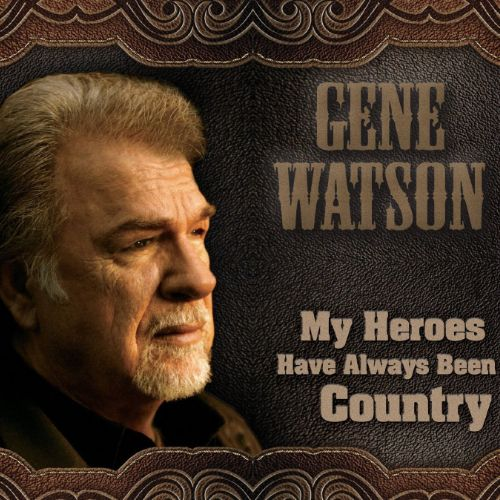 Gene Watson My Heroes Have Always Been Country Cd