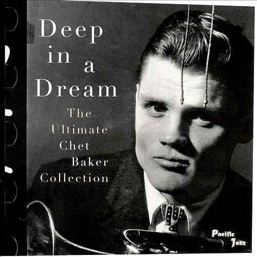 Chet Baker Deep In A Dream The Ultimate Chet Baker