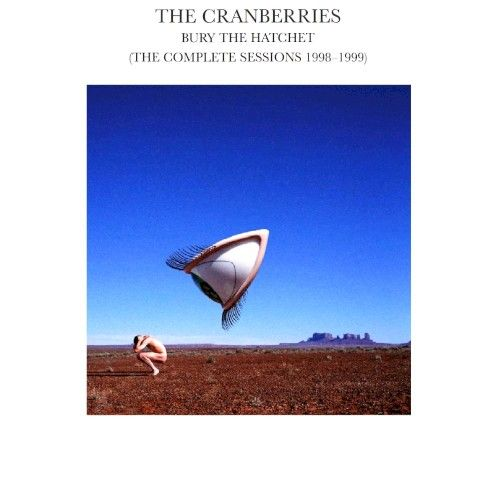The Cranberries Bury The Hatchet The Complete Sessions