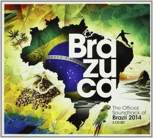Various Artists - Brazuca: The Official Soundtrack Of Brasil